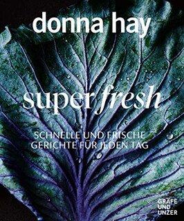 Super fresh - Jeden Tag schnell und leicht gekocht/Donna Hay