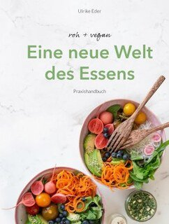 roh + vegan - Eine neue Welt des Essens/Ulrike Eder