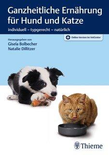Ganzheitliche Ernährung für Hund und Katze/Bolbecher, G. / Dillitzer N.
