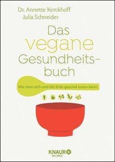 Das vegane Gesundheitsbuch, Annette Kerckhoff / Julia Schneider