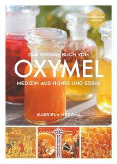 Das große Buch vom OXYMEL/Gabriela Nedoma