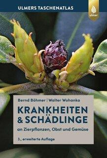 Krankheiten & Schädlinge an Zierpflanzen, Obst und Gemüse/Bernd Böhmer / Walter Wohanka