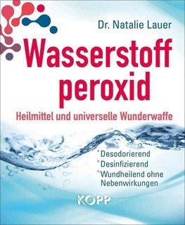 Wasserstoffperoxid: Heilmittel und universelle Wunderwaffe - Mängelexemplar/Natalie Lauer