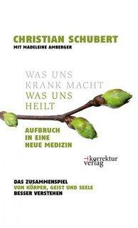 Was uns krank macht - was uns heilt/Schubert, C. / Amberger, M.