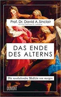 Das Ende des Alterns/Sinclair, Prof. Dr. David A. / LaPlante, Prof. Matthew D.