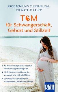 TCM für Schwangerschaft, Geburt und Stillzeit/Li Wu / Natalie Lauer