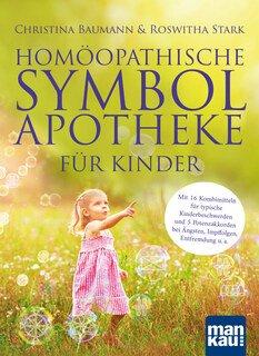 Homöopathische Symbolapotheke für Kinder, Christina Baumann / Roswitha Stark
