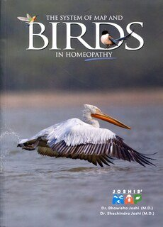 The System of MAP and Birds in Homeopathy/Bhawisha Joshi / Shachindra Joshi