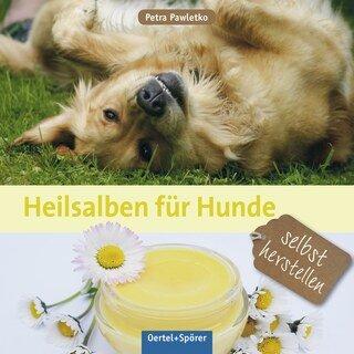Heilsalben für Hunde selbst herstellen/Petra Pawletko