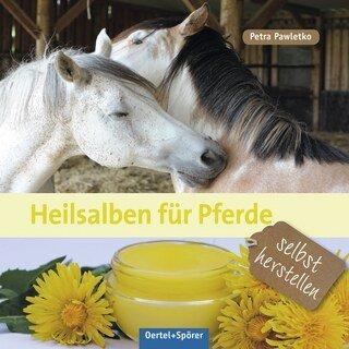 Heilsalben für Pferde selbst herstellen/Petra Pawletko