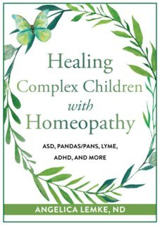 Healing Complex Children with Homeopathy, Angelica, ND Lemke