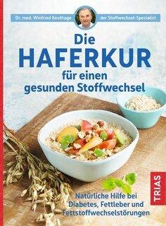 Die Haferkur für einen gesunden Stoffwechsel/Winfried Keuthage
