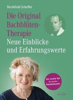 Die Original Bachblütentherapie  Neue Einblicke und Erfahrungswerte/Mechthild Scheffer