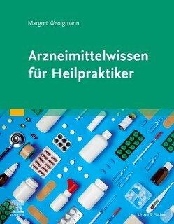 Arzneimittelwissen für Heilpraktiker/Margret Wenigmann