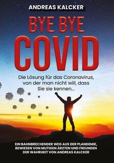 Andreas Ludwig Kalcker: Bye Bye Covid