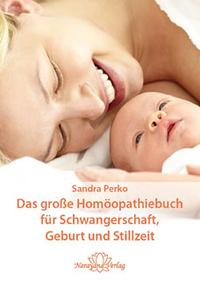 Das große Homöopathiebuch für Schwangerschaft, Geburt und Stillzeit - Sandra Perko